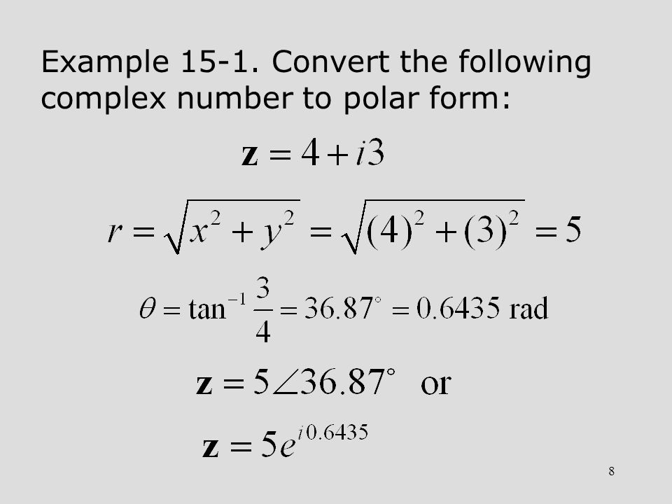 Example Convert the following complex number to polar form: