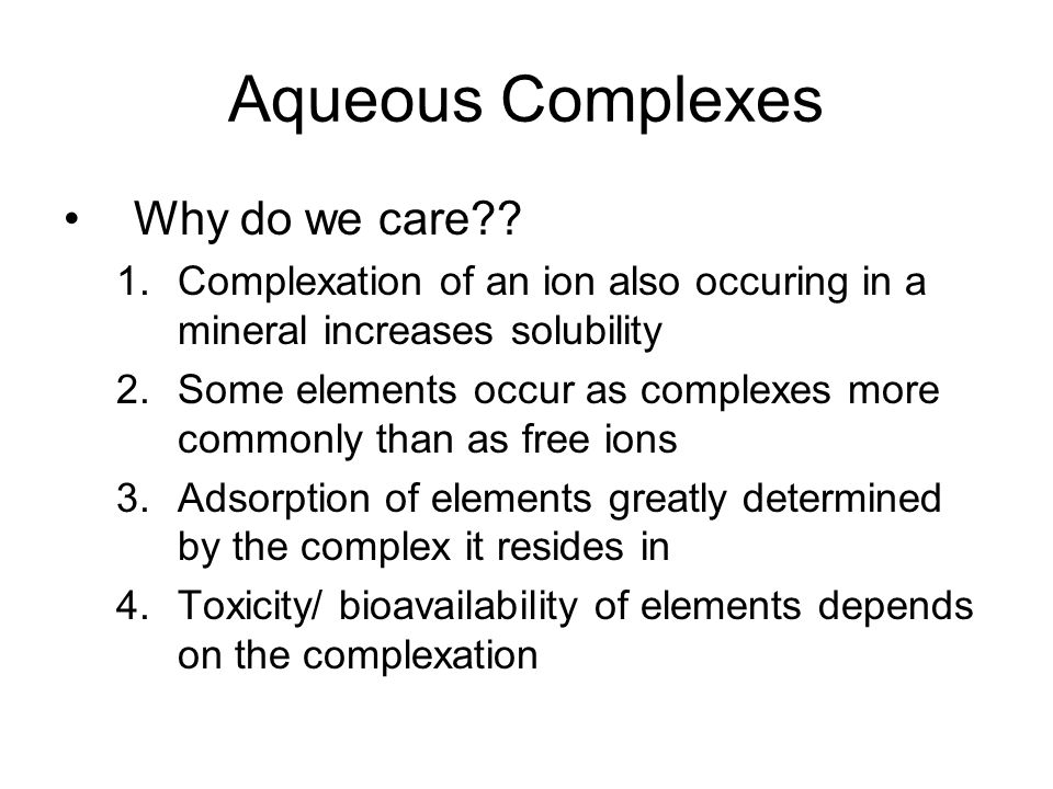 Aqueous Complexes Why do we care
