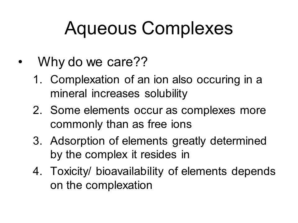 Aqueous Complexes Why do we care