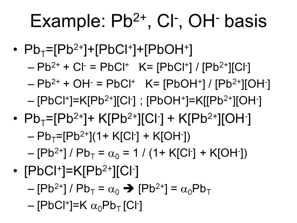 Example: Pb2+, Cl-, OH- basis