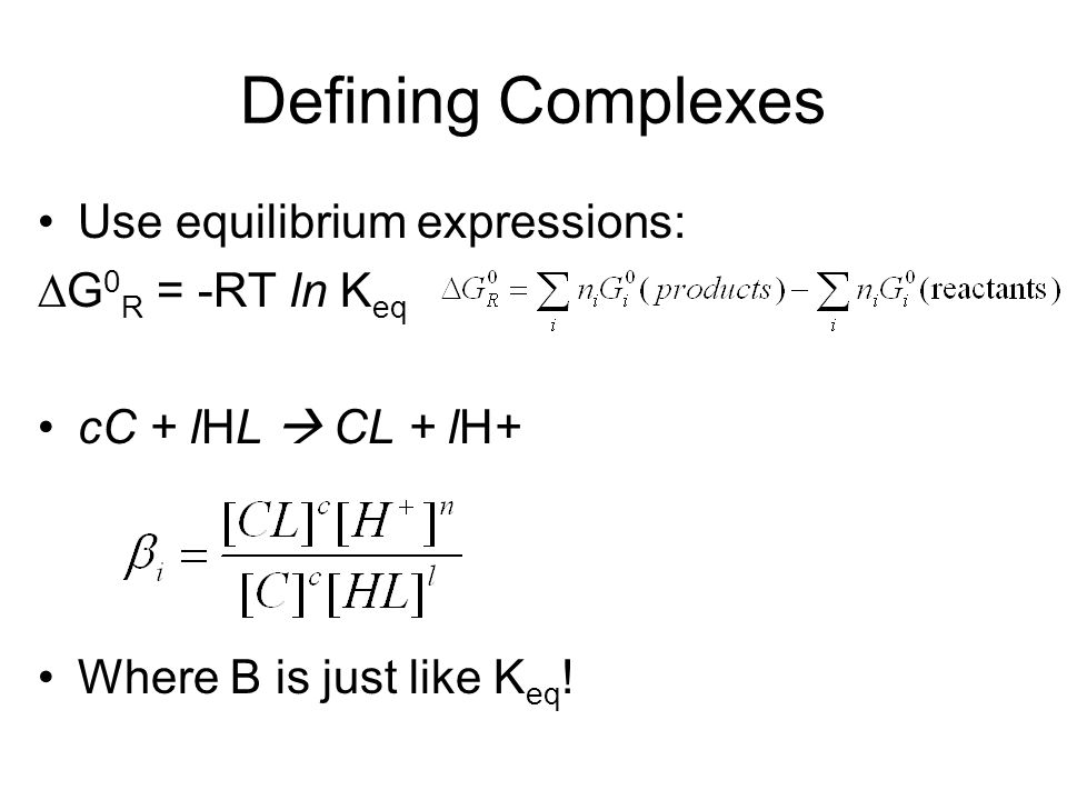 Defining Complexes Use equilibrium expressions: DG0R = -RT ln Keq