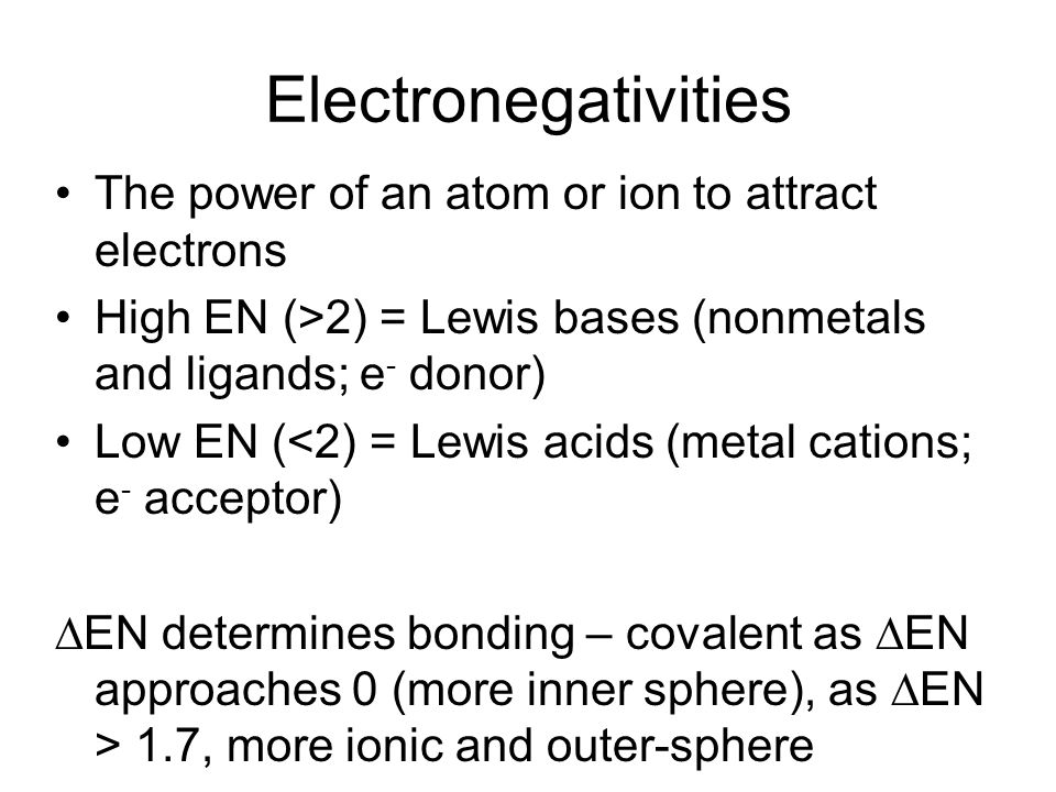 Electronegativities The power of an atom or ion to attract electrons