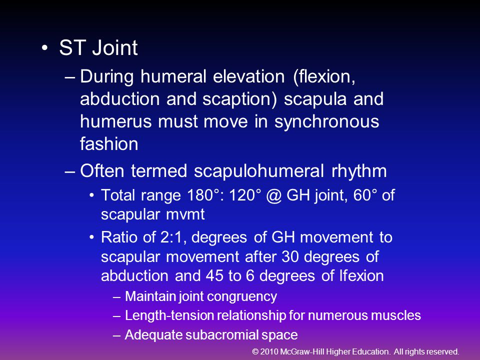 ST Joint During humeral elevation (flexion, abduction and scaption) scapula and humerus must move in synchronous fashion.