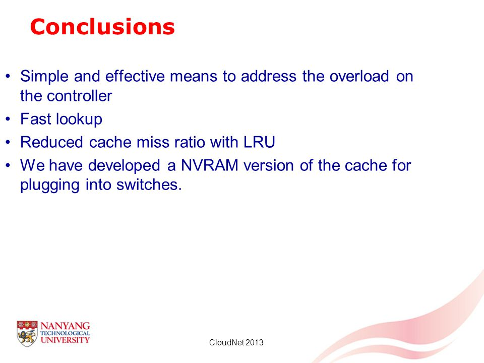 Conclusions Simple and effective means to address the overload on the controller. Fast lookup. Reduced cache miss ratio with LRU.
