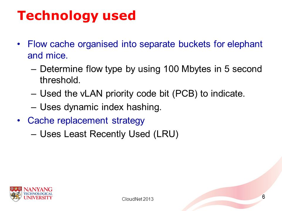 Technology used Flow cache organised into separate buckets for elephant and mice. Determine flow type by using 100 Mbytes in 5 second threshold.