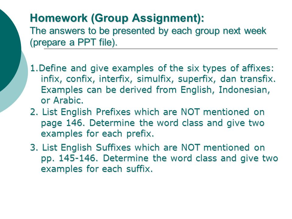Homework (Group Assignment): The answers to be presented by each group next week (prepare a PPT file).