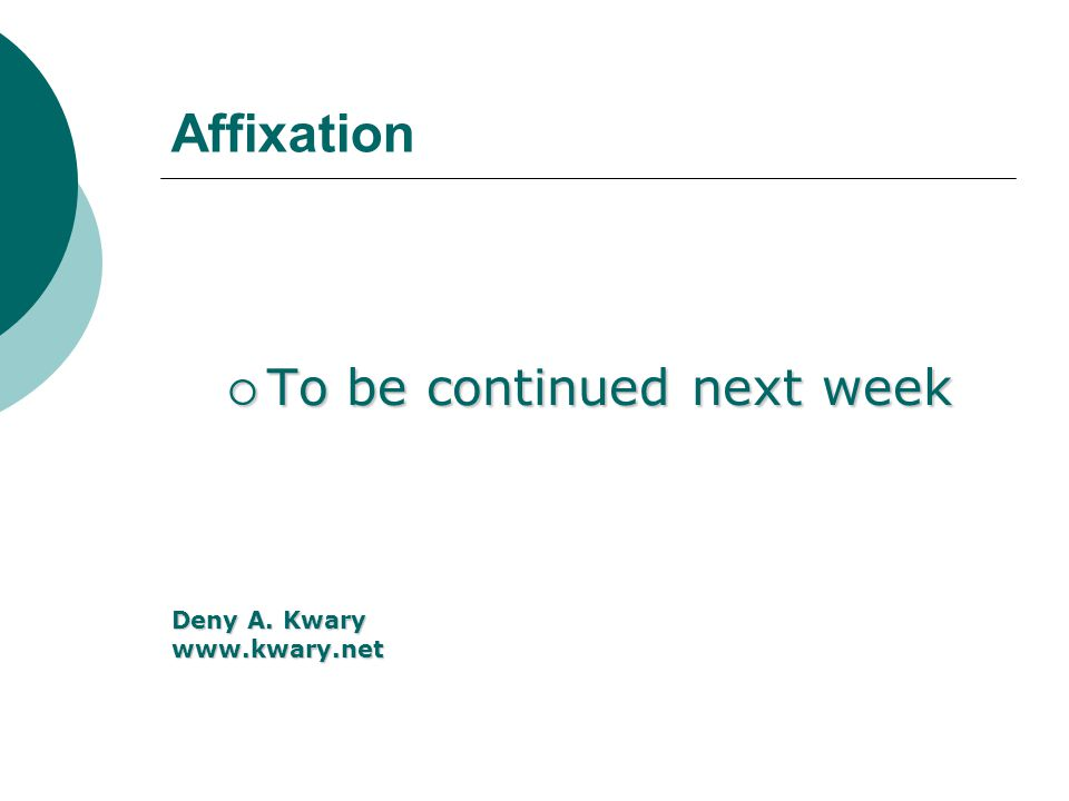 Affixation To be continued next week Deny A. Kwary