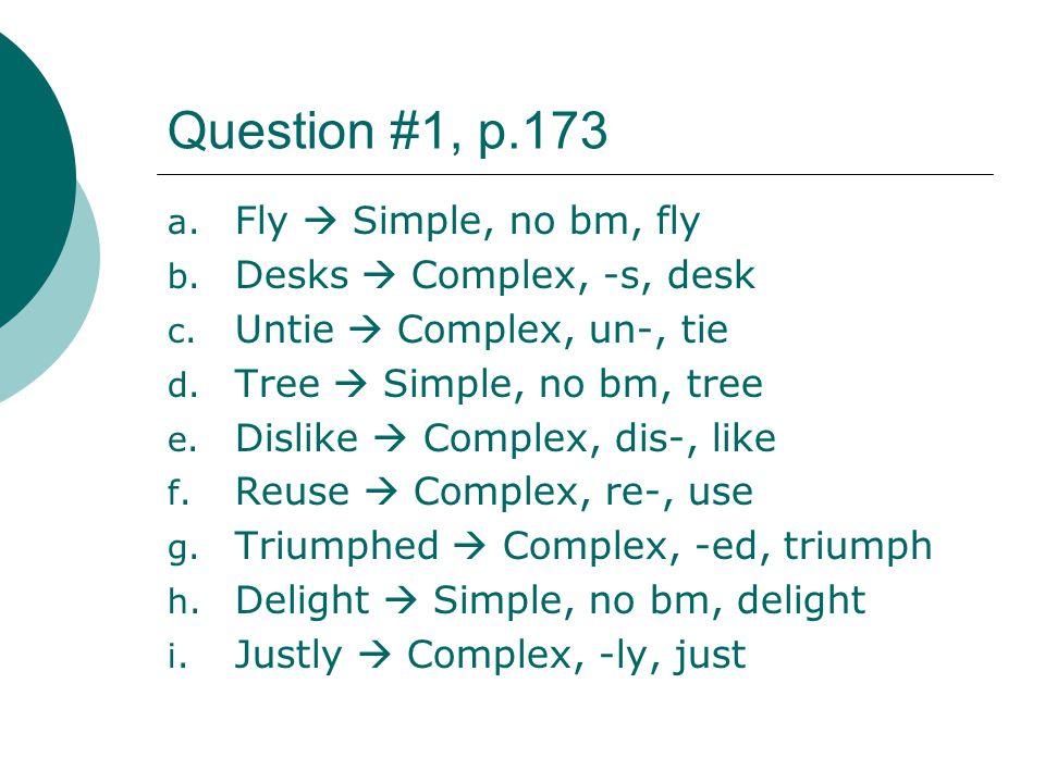Question #1, p.173 Fly  Simple, no bm, fly Desks  Complex, -s, desk