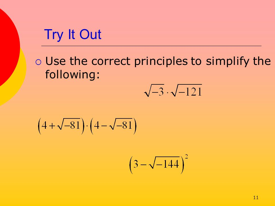 Try It Out Use the correct principles to simplify the following: