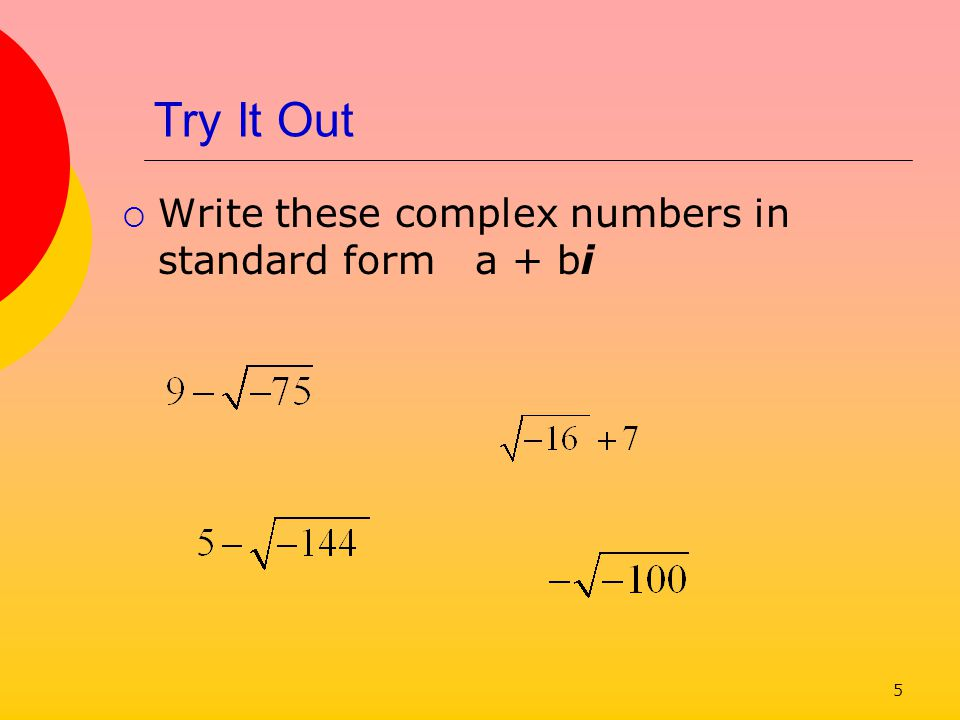 Try It Out Write these complex numbers in standard form a + bi