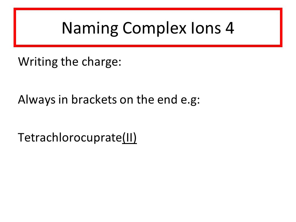 Naming Complex Ions 4 Writing the charge: