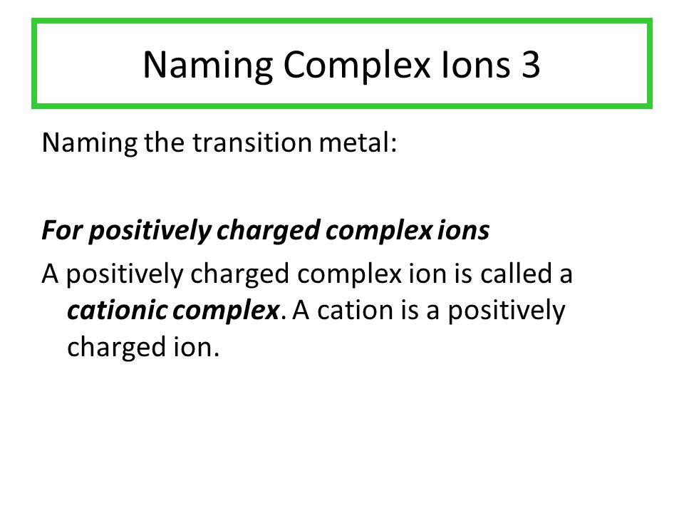 Naming Complex Ions 3 Naming the transition metal: