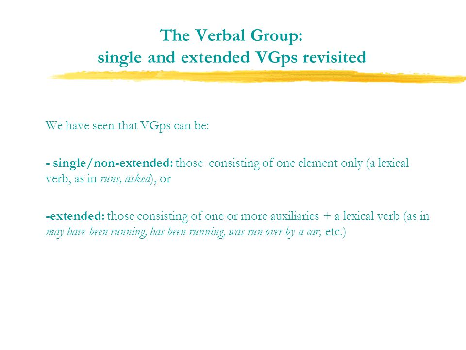 The Verbal Group: single and extended VGps revisited