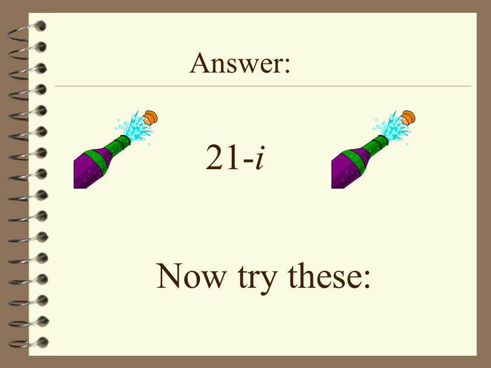 Answer: 21-i Now try these: