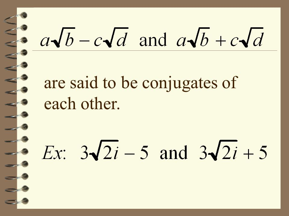are said to be conjugates of each other.