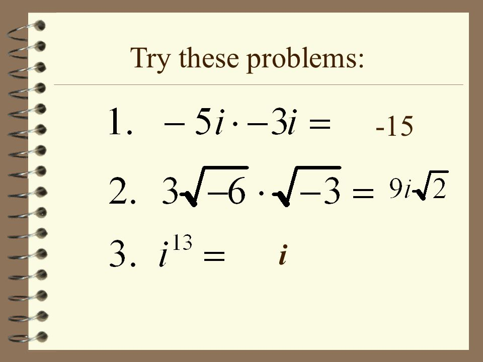 Try these problems: -15 i