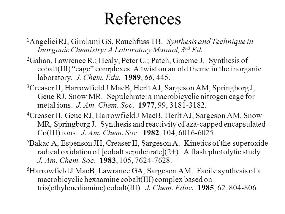 References 1Angelici RJ, Girolami GS, Rauchfuss TB. Synthesis and Technique in Inorganic Chemistry: A Laboratory Manual, 3rd Ed.