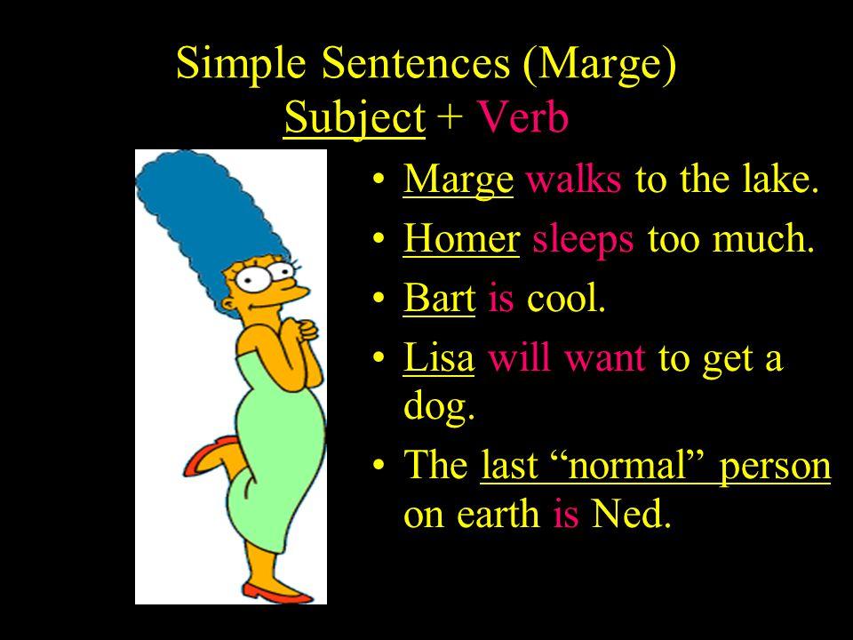 Simple Sentences (Marge) Subject + Verb