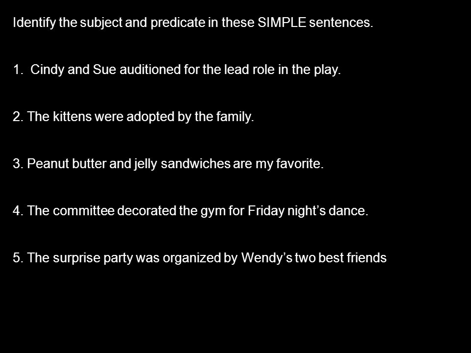 Identify the subject and predicate in these SIMPLE sentences.