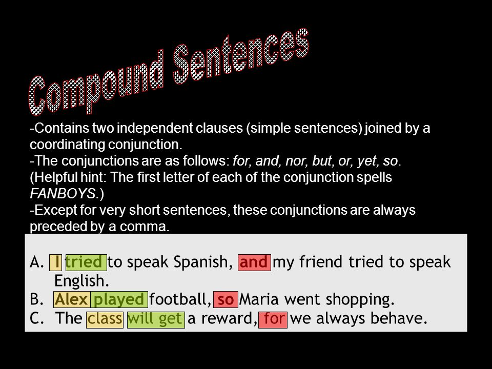 Compound Sentences -Contains two independent clauses (simple sentences) joined by a coordinating conjunction.
