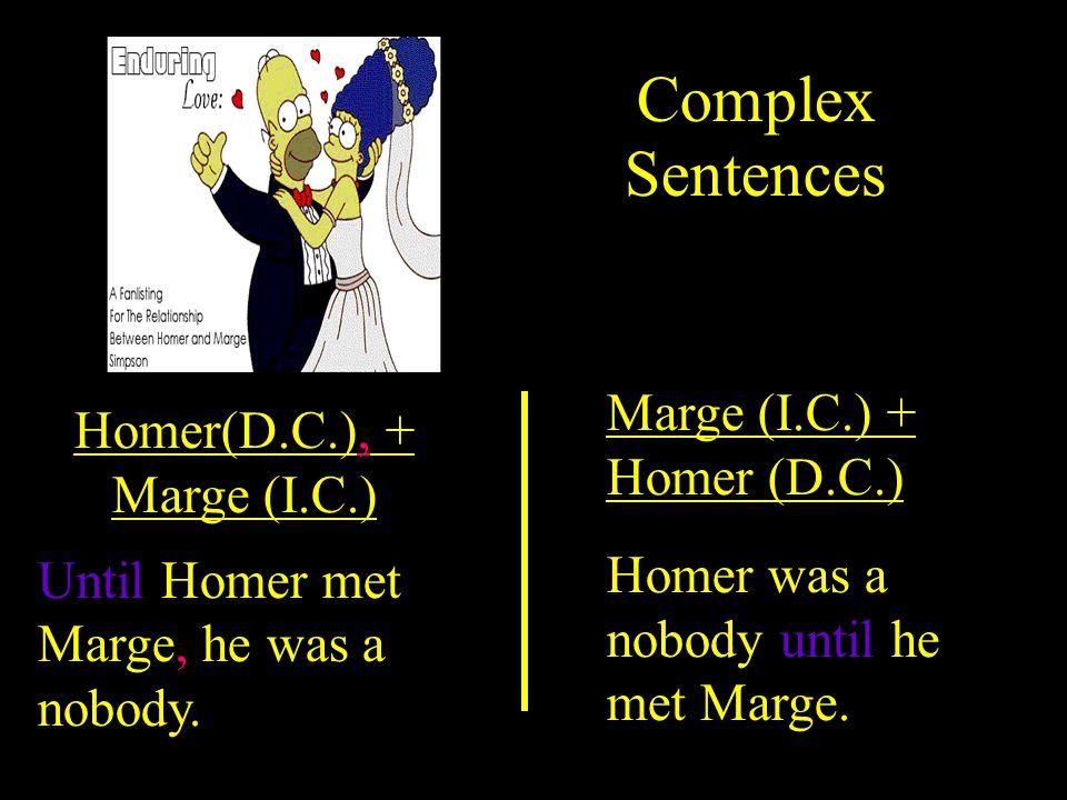 Complex Sentences Marge (I.C.) + Homer (D.C.)