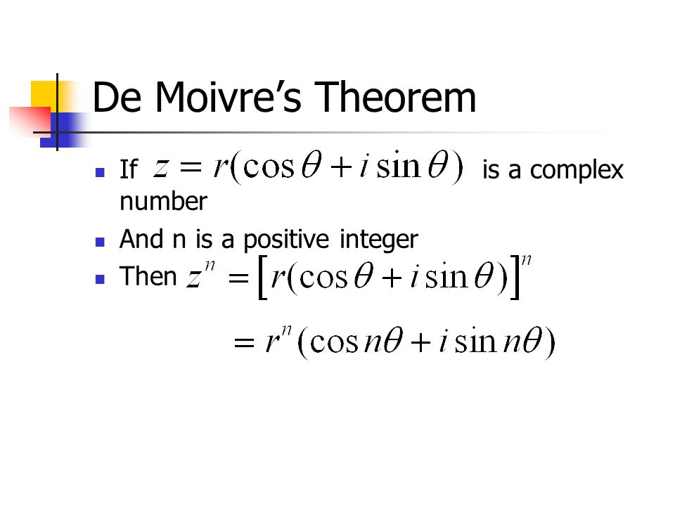 De Moivre's Theorem If is a complex number And n is a positive integer