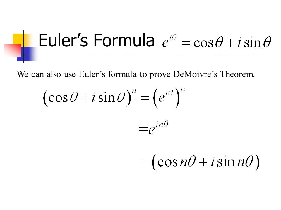 Euler's Formula We can also use Euler's formula to prove DeMoivre's Theorem.
