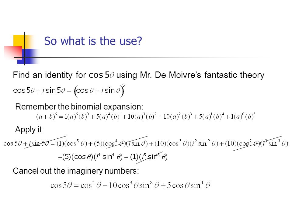 So what is the use Find an identity for using Mr. De Moivre's fantastic theory. Remember the binomial expansion:
