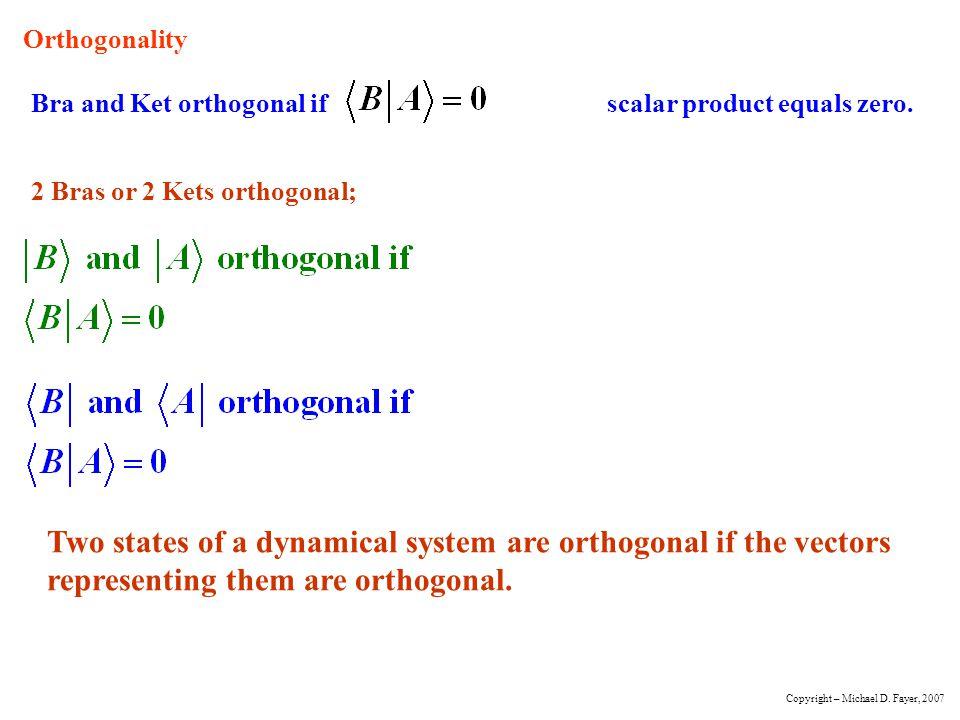 Orthogonality Bra and Ket orthogonal if scalar product equals zero. 2 Bras or 2 Kets orthogonal;