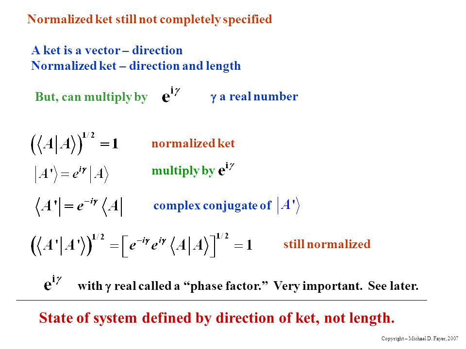 State of system defined by direction of ket, not length.