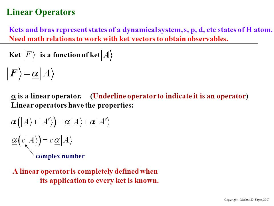 Linear Operators Kets and bras represent states of a dynamical system, s, p, d, etc states of H atom.