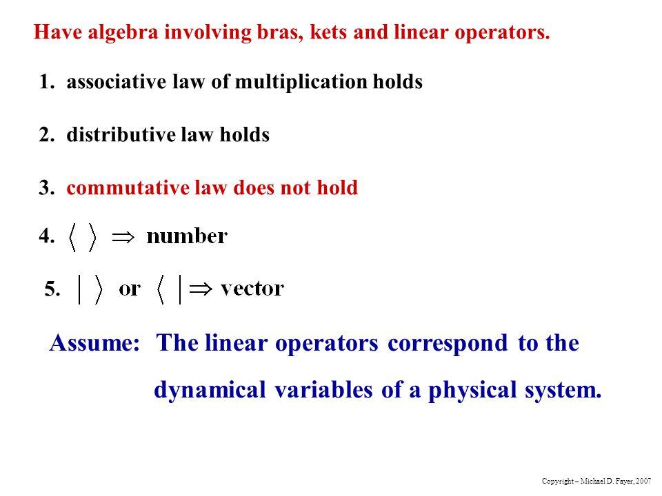 Have algebra involving bras, kets and linear operators.