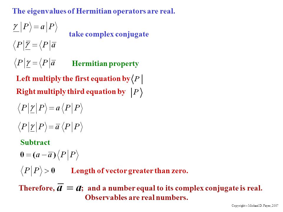 The eigenvalues of Hermitian operators are real.