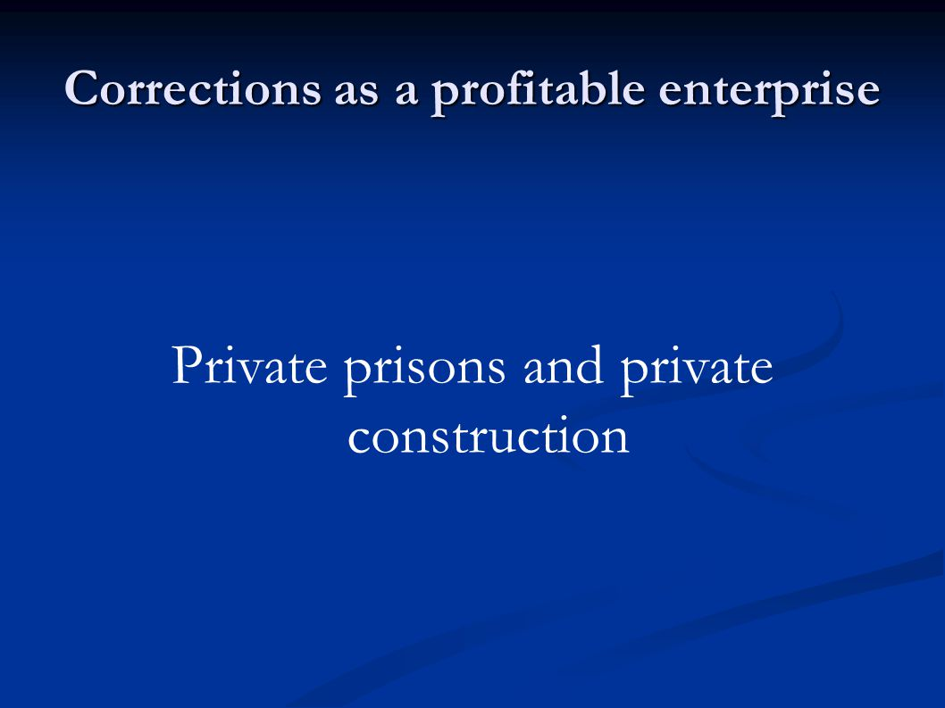 Corrections as a profitable enterprise