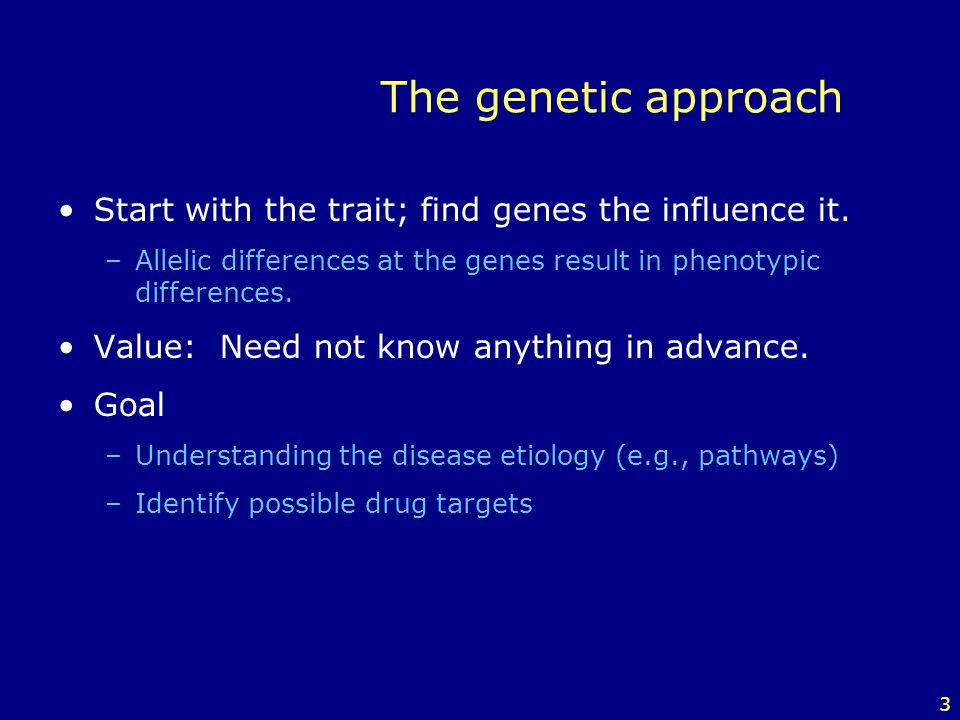 The genetic approach Start with the trait; find genes the influence it. Allelic differences at the genes result in phenotypic differences.