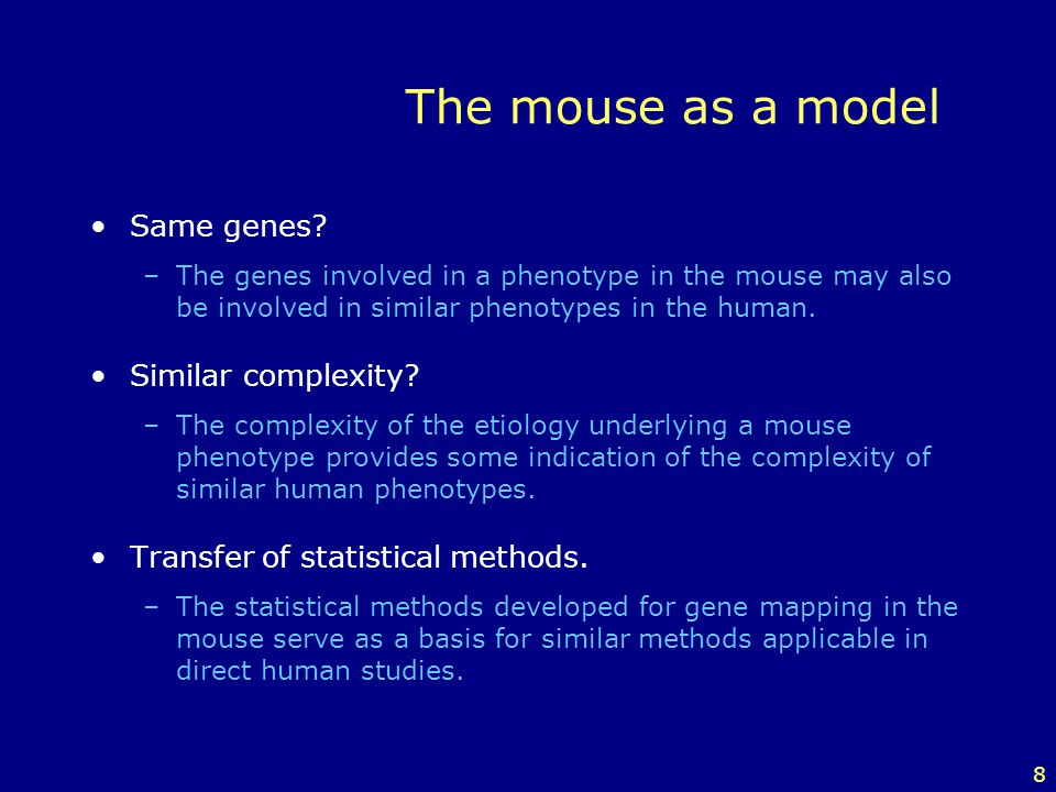 The mouse as a model Same genes Similar complexity