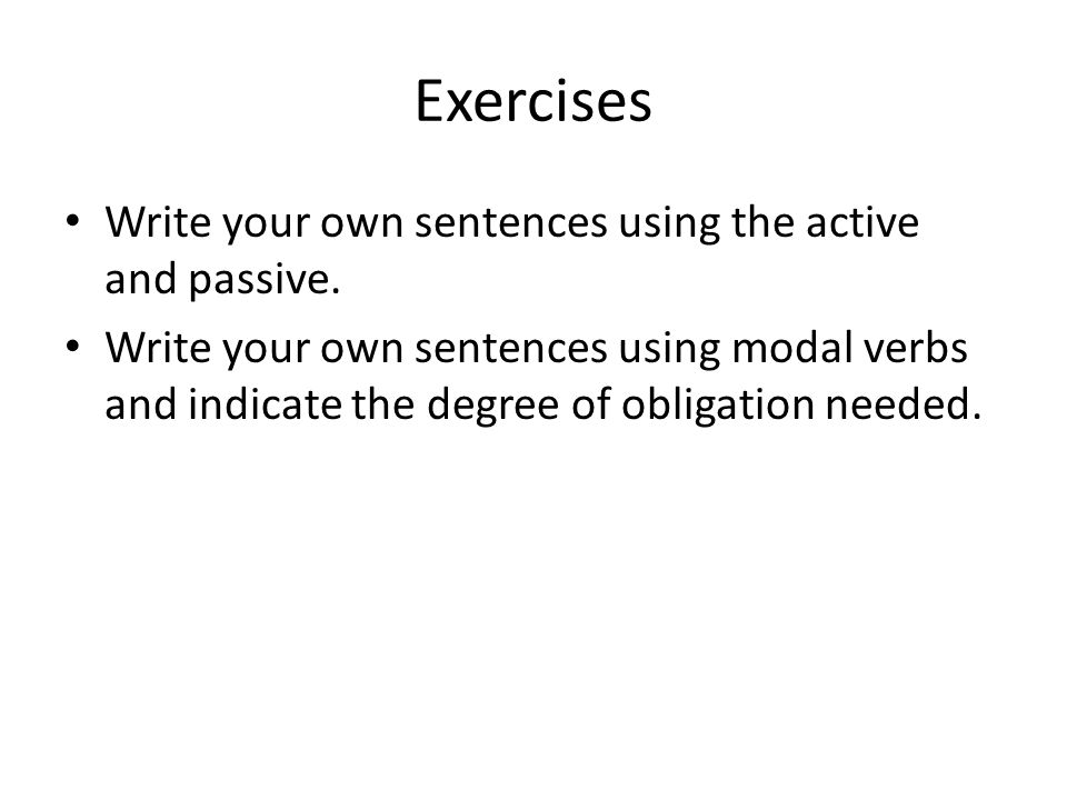 Exercises Write your own sentences using the active and passive.