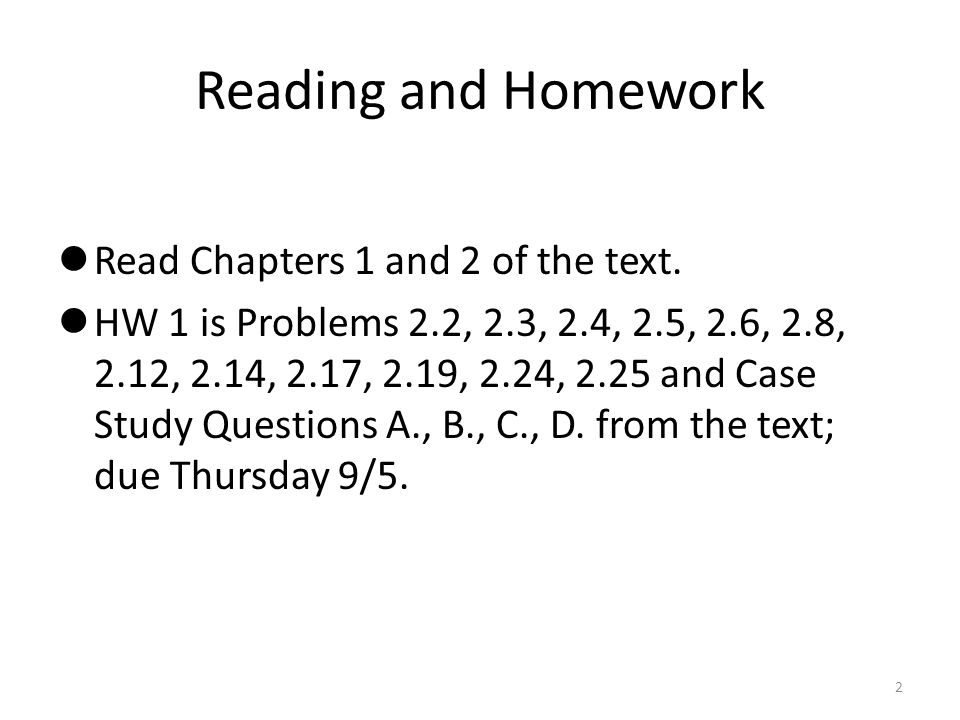 Reading and Homework Read Chapters 1 and 2 of the text.