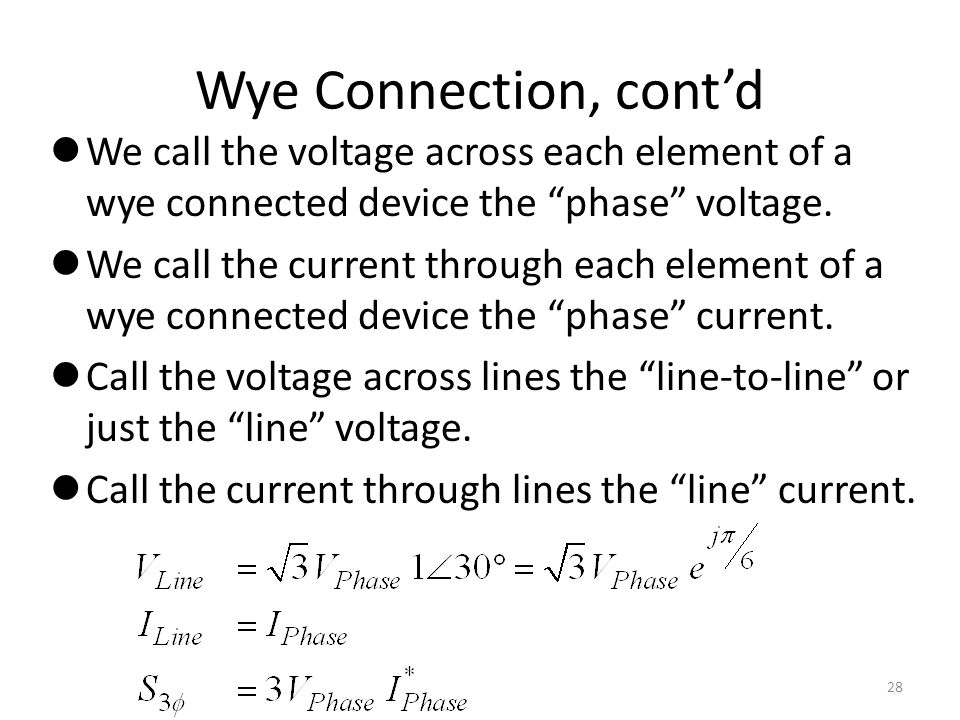 Wye Connection, cont'd We call the voltage across each element of a wye connected device the phase voltage.