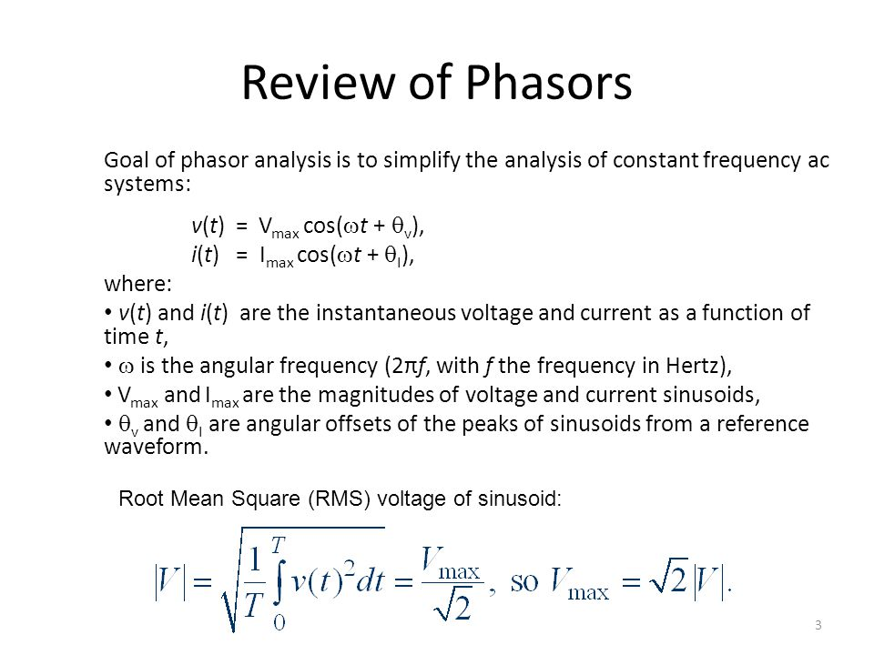 Review of Phasors Goal of phasor analysis is to simplify the analysis of constant frequency ac systems: