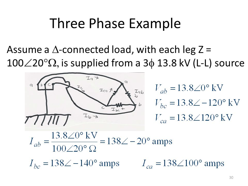 Three Phase Example Assume a -connected load, with each leg Z = 10020W, is supplied from a 3 13.8 kV (L-L) source.