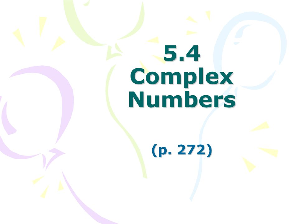 5.4 Complex Numbers (p. 272)