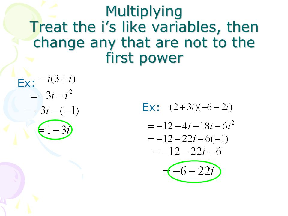 Multiplying Treat the i's like variables, then change any that are not to the first power