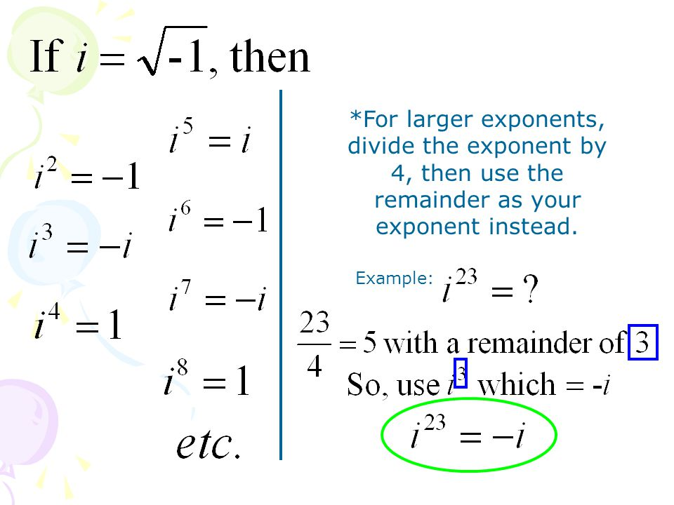 *For larger exponents, divide the exponent by 4, then use the remainder as your exponent instead.