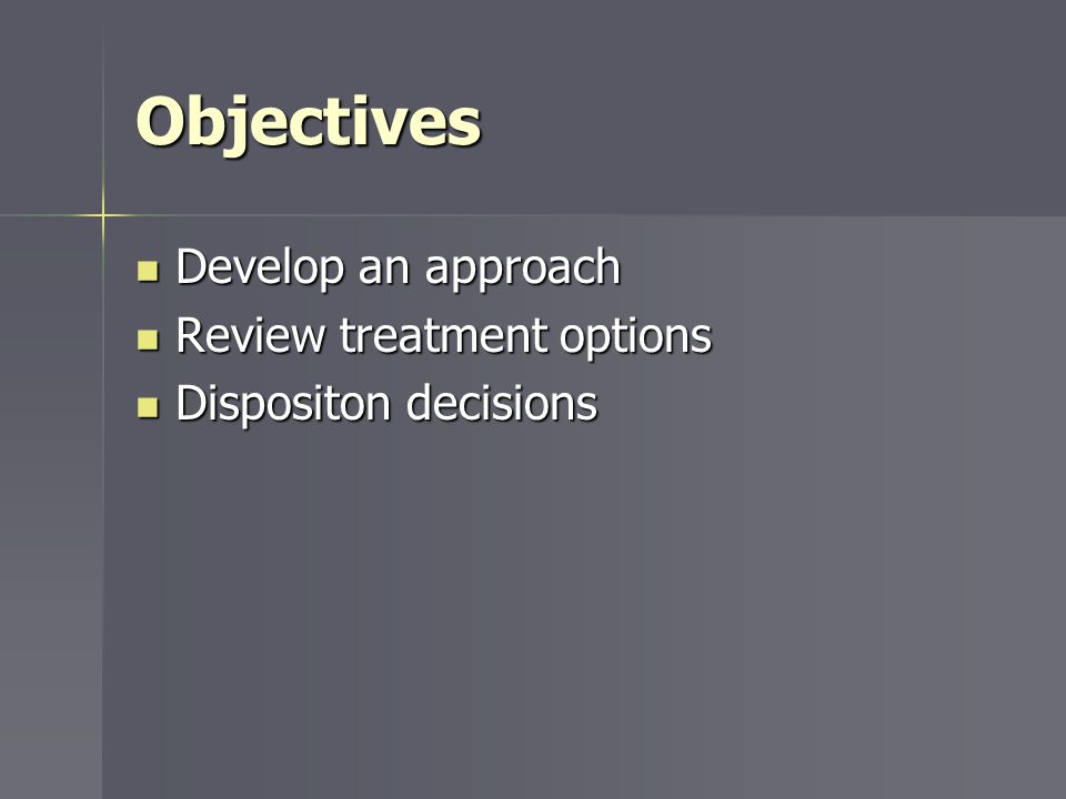 Objectives Develop an approach Review treatment options