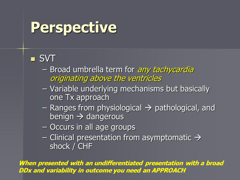 Perspective SVT. Broad umbrella term for any tachycardia originating above the ventricles.
