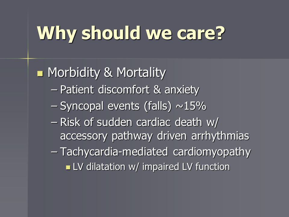 Why should we care Morbidity & Mortality Patient discomfort & anxiety