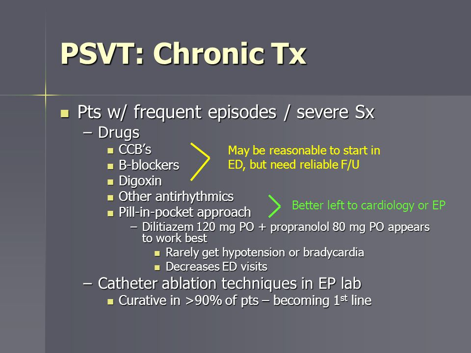 PSVT: Chronic Tx Pts w/ frequent episodes / severe Sx Drugs