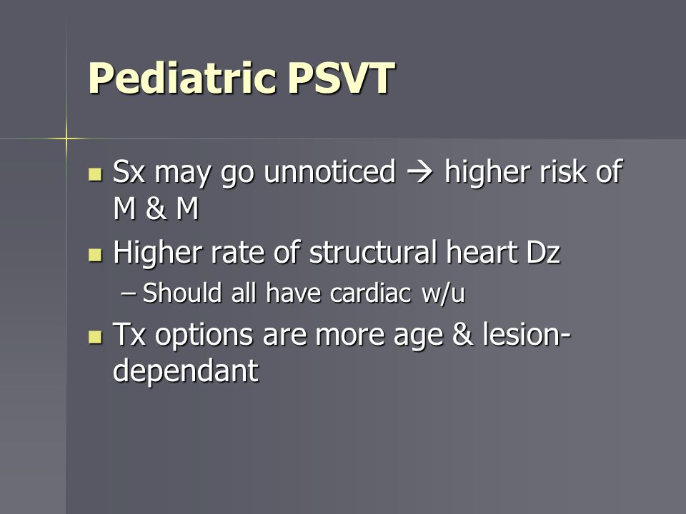 Pediatric PSVT Sx may go unnoticed  higher risk of M & M