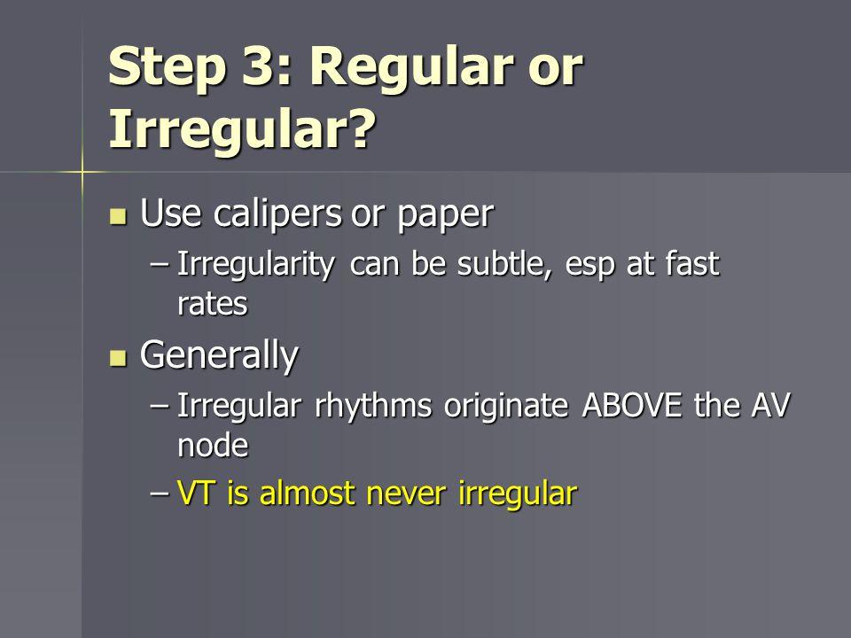Step 3: Regular or Irregular